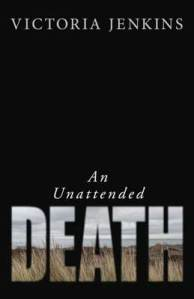 An Unattended Death, by Victoria Jenkins