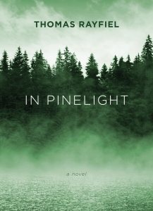 In Pinelight, by Thomas Rayfiel, Triquarterly (Publisher), 2013