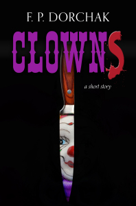 """Clowns"" Short Story Cover (© 2016, F. P. Dorchak [cover art: Lon Kirschner])"