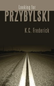 Looking For Przybylski, by K.C. Frederick, ©2012