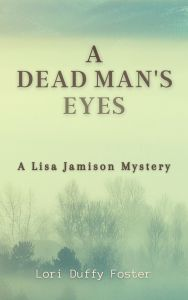 A Dead Man's Eyes, © 2021, Lori Duffy Foster, Level Best Books